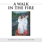 A WALK IN THE FIRE ebook by MARILYN K LAKATOS/ FACE OF FIRE