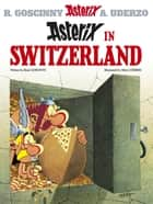 Asterix in Switzerland - Album 16 ebook by René Goscinny, Albert Uderzo