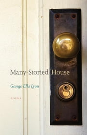 Many-Storied House - Poems ebook by George Ella Lyon