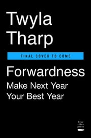 Forwardness - Next Year Is Your Best Year ebook by Twyla Tharp