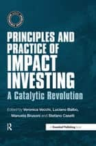 Principles and Practice of Impact Investing - A Catalytic Revolution ebook by Veronica Vecchi, Luciano Balbo, Manuela Brusoni,...