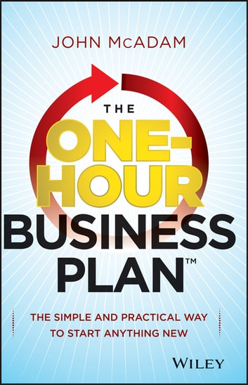 The One-Hour Business Plan - The Simple and Practical Way to Start Anything New ebook by John McAdam