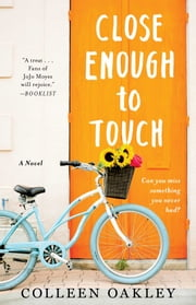 Close Enough to Touch - A Novel ebook by Colleen Oakley