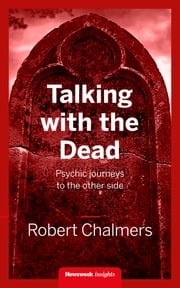 Talking With the Dead - Psychic journeys to the other side ebook by Robert Chalmers