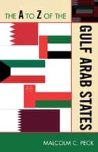 The A to Z of the Gulf Arab States ebook by Malcolm C. Peck