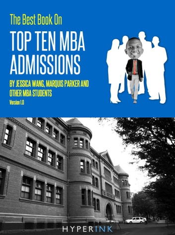The 2012 Best Book On Top Ten MBA Admissions (Harvard Business School,  Wharton, Stanford GSB, Northwestern, & More)