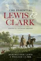 The Essential Lewis and Clark ebook by Meriwether Lewis, William Clark, Anthony Brandt