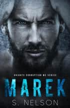 Marek - Knights Corruption MC Series, #1 ebook by S. Nelson
