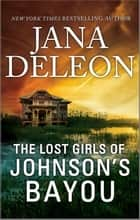 The Lost Girls of Johnson's Bayou ebook by Jana DeLeon