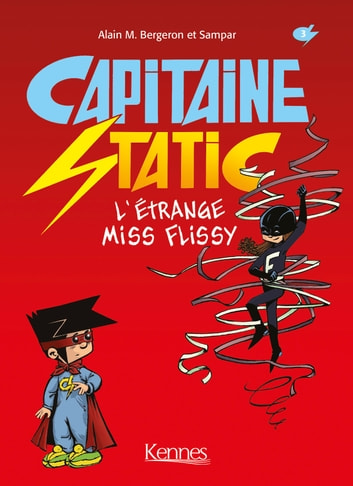 Capitaine Static T03 - L'étrange Miss Flissy ebook by Sampar,Alain M. Bergeron