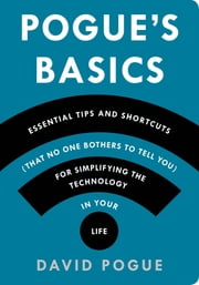 Pogue's Basics: Essential Tips and Shortcuts (That No One Bothers to Tell You) for Simplifying the Technology in Your Life ebook by Kobo.Web.Store.Products.Fields.ContributorFieldViewModel
