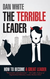 The Terrible Leader - How to become a great leader ebook by Dan White