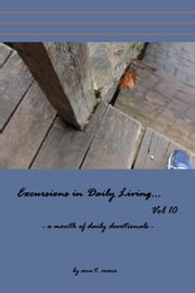 Excursions in Daily Living... Vol 10: Bible devotionals ebook by Ann Evans