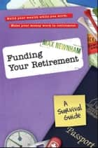 Funding Your Retirement - A Survival Guide ebook by Max Newnham