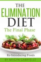 The Elimination Diet: The Final Phase: Re-Introducing Foods ebook by Meigyn Gabryelle
