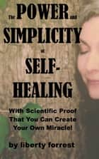 The Power and Simplicity of Self-Healing ebook by Liberty Forrest