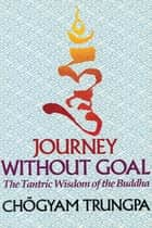 Journey Without Goal ebook by Chogyam Trungpa