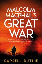 Malcolm MacPhail's Great War ebook by Darrell Duthie