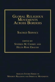 Global Religious Movements Across Borders - Sacred Service ebook by Dr Helen Rose Ebaugh,Dr Stephen M Cherry,Professor Eileen Barker