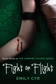Fight or Flight - Vampire Favors, #3 ebook by Emily Cyr