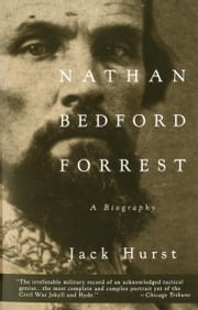 Nathan Bedford Forrest - A Biography ebook by Jack Hurst