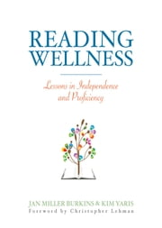 Reading Wellness - Lessons in Independence and Proficiency ebook by Jan Burkins,Kim Yaris