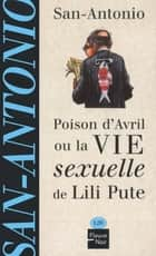Poison d'avril ou la vie sexuelle de Lili Pute eBook by SAN-ANTONIO