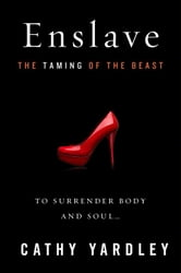 Enslave - Beauty Tames the Beast ebook by Cathy Yardley
