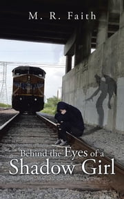 Behind the Eyes of a Shadow Girl ebook by M. R. Faith