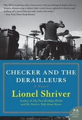 Checker and the Derailleurs - A Novel ebook by Lionel Shriver