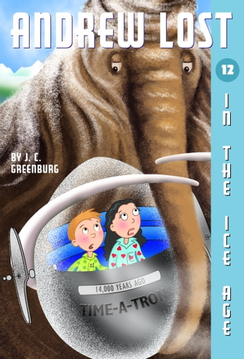Andrew Lost #12: In the Ice Age ebook by J. C. Greenburg