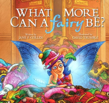 What More Can a Fairy Be? ebook by Jane F. Collen,Illustrator David Trumble