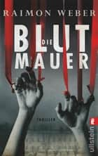 Die Blutmauer - Thriller ebook by Raimon Weber