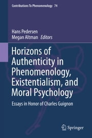 Horizons of Authenticity in Phenomenology, Existentialism, and Moral Psychology - Essays in Honor of Charles Guignon ebook by Hans Pedersen,Megan Altman