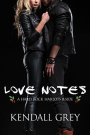 Love Notes - A Hard Rock Harlots B-Side ebook by Kendall Grey