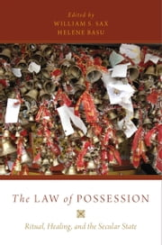 The Law of Possession: Ritual, Healing, and the Secular State ebook by William S. Sax,Helene Basu