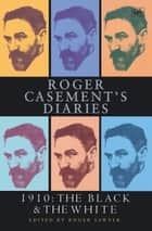 Roger Casement's Diaries - 1910:The Black and the White ebook by Roger Sawyer