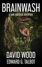 Brainwash - A Dane Maddock Adventure ebook by David Wood, Edward G. Talbot