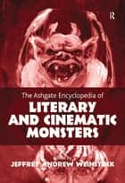 The Ashgate Encyclopedia of Literary and Cinematic Monsters ebook by Jeffrey Andrew Weinstock