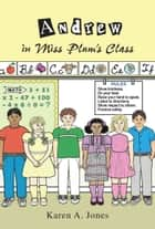 Andrew in Miss Plum's Class ebook by Karen A. Jones