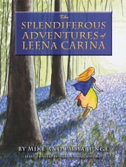 The Splendiferous Adventures of Leena Carina ebook by Emma Junge,Michael Junge,Andrea Woodford