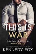 This is War - Travis & Viola #1 ebook by Kennedy Fox