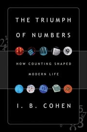 The Triumph of Numbers: How Counting Shaped Modern Life ebook by I. Bernard Cohen