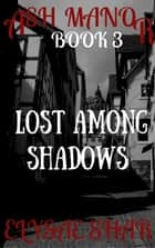 Lost Among Shadows - Ash Manor, #3 ebook by Elysae Shar
