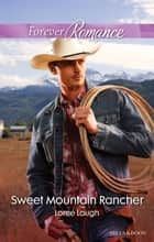 Sweet Mountain Rancher ebook by Loree Lough