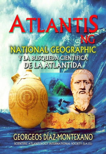 ATLANTIS.NG National Geographic y la búsqueda científica de la Atlántida. Las investigaciones que inspiraron a James F. Cameron y Simcha Jacobovici para una serie documental de National Geographic. ebook by Georgeos Díaz-Montexano
