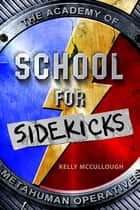 School for Sidekicks - The Academy of Metahuman Operatives ebook by Kelly McCullough