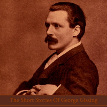 The Short Stories of George Gissing audiobook by George Gissing