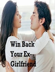 Win Back Your Ex-Girlfriend ebook by V.T.