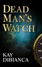 Dead Man's Watch ebook by Kay DiBianca